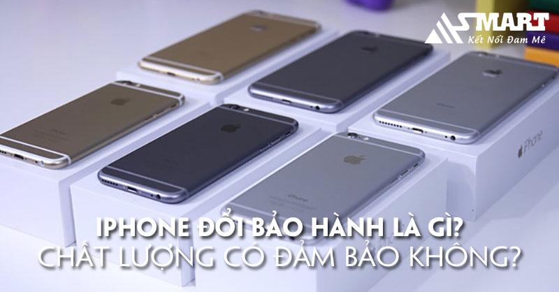 iphone-doi-bao-hanh-la-gichat-luong-co-dam-bao-khong