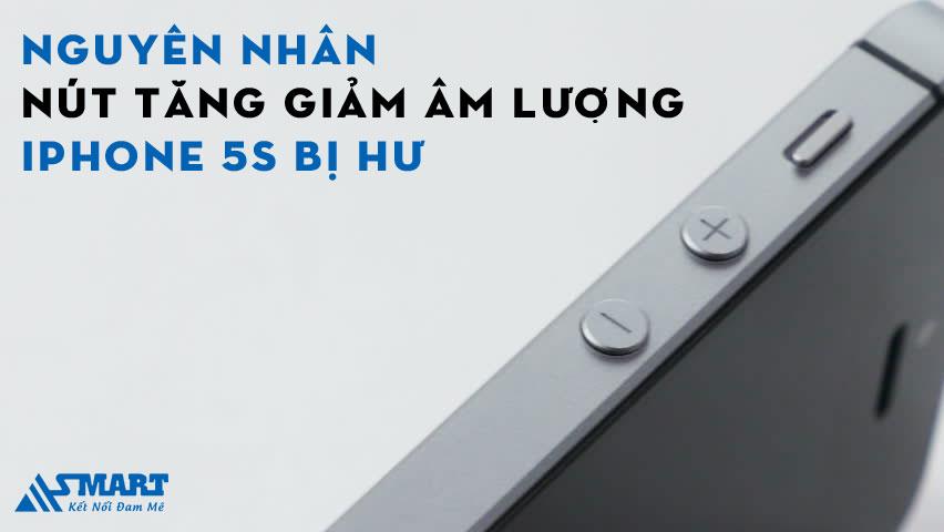 nguyen-nhan-nut-tang-giam-am-luong-iphone-5s-bi-hu