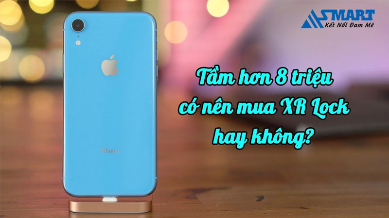 tam-hon-8-trieu-co-nen-mua-iphone-xr-lock-khong