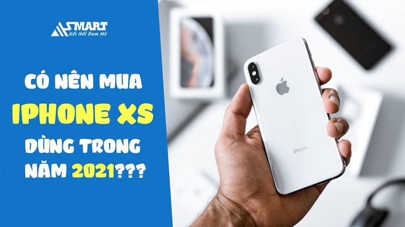 co-nen-mua-iphone-xs-dung-trong-nam-2021-hay-khong