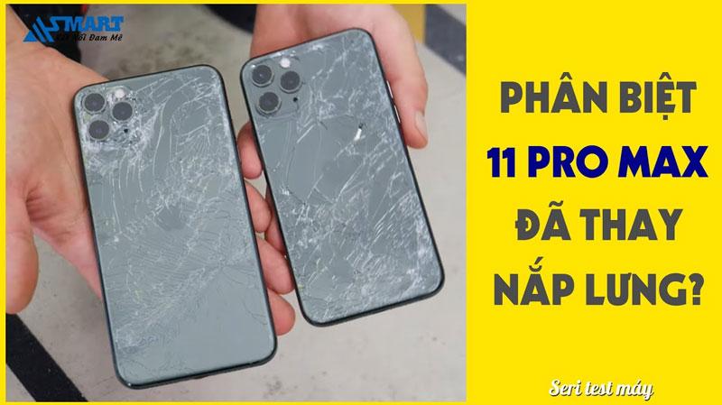 phan-biet-iphone-11-pro-max-da-thay-nap-lung-hay-chua
