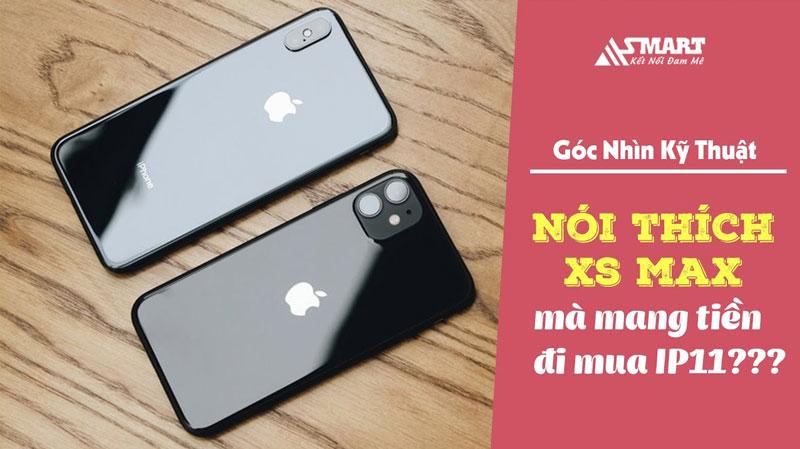 vi-sao-noi-thich-xs-max-ma-mang-tien-di-mua-iphone-11