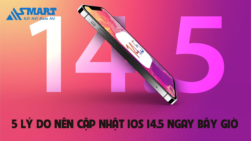 5-ly-do-ban-nen-cap-nhat-ios-14-5-chi-iphone-ngay-bay-gio-0-asmart