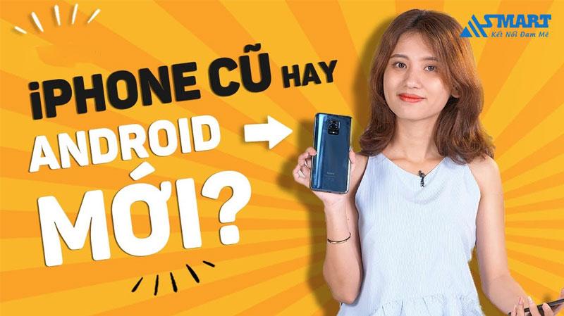 cung-tam-gia-10-trieu-dong-nen-mua-iphone-cu-hay-android-moi-0-asmart
